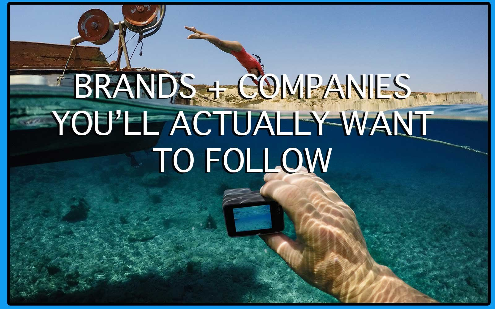 BRANDS + COMPANIES YOU'LL ACTUALLY WANT TO FOLLOW