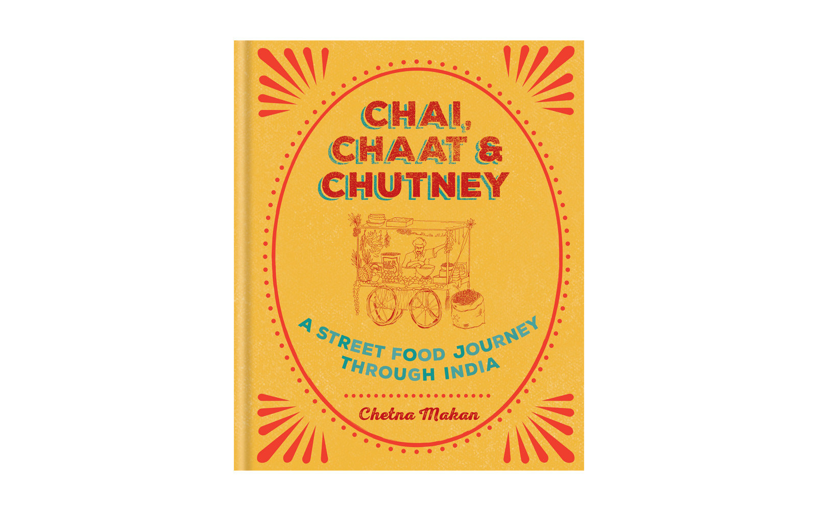 Chai, Chaat, and Chutney, by Chetna Makan