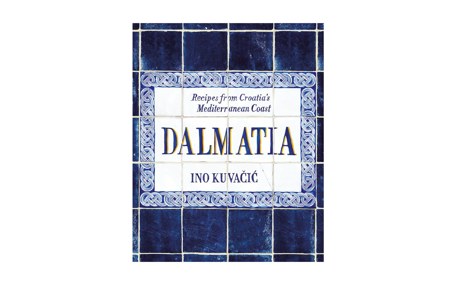 Recipes from Croatia's Mediterranean Coast, Dalmatia, by Ino Kuvacic