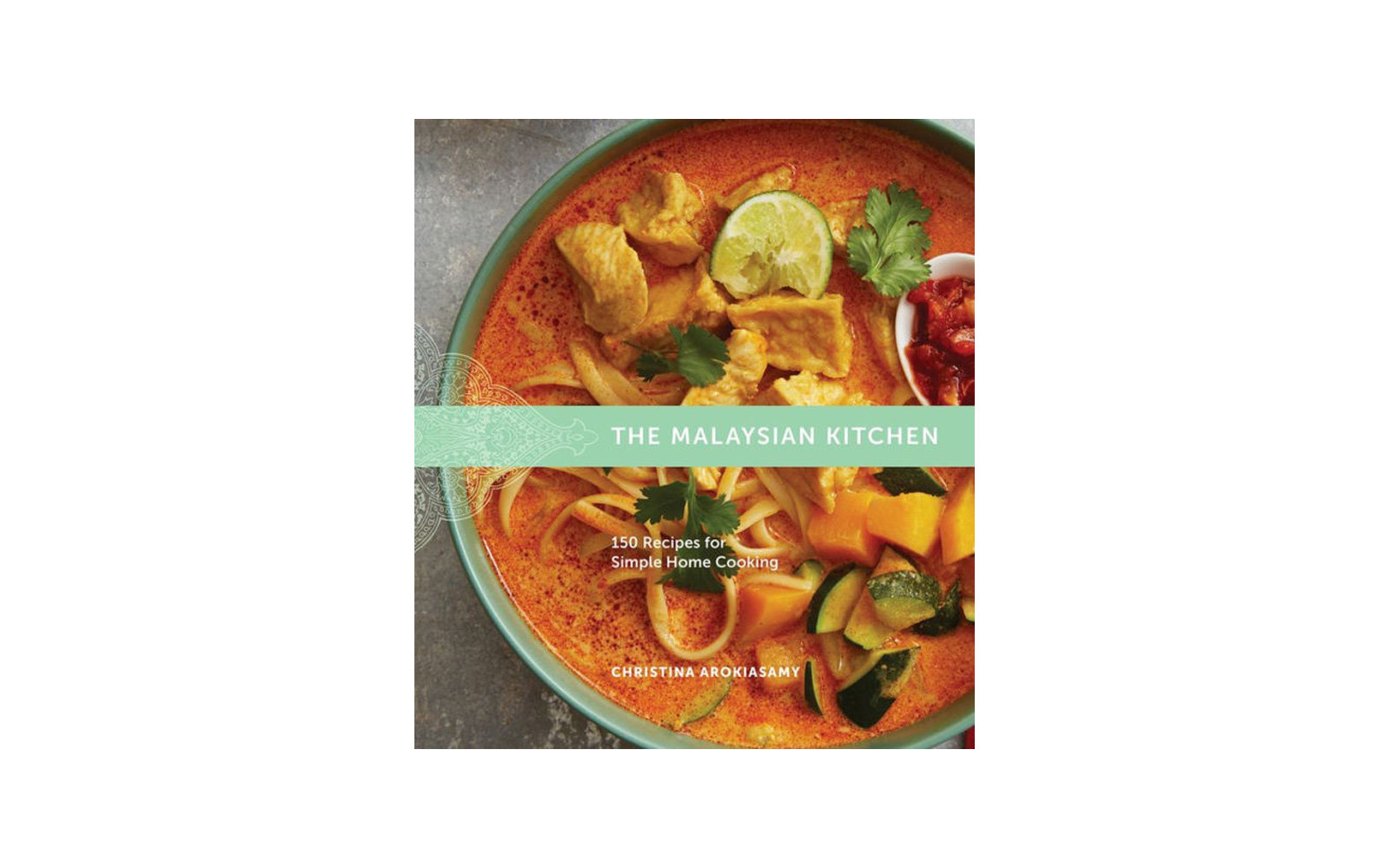 The Malaysian Kitchen: 150 Recipes for Simple Home Cooking