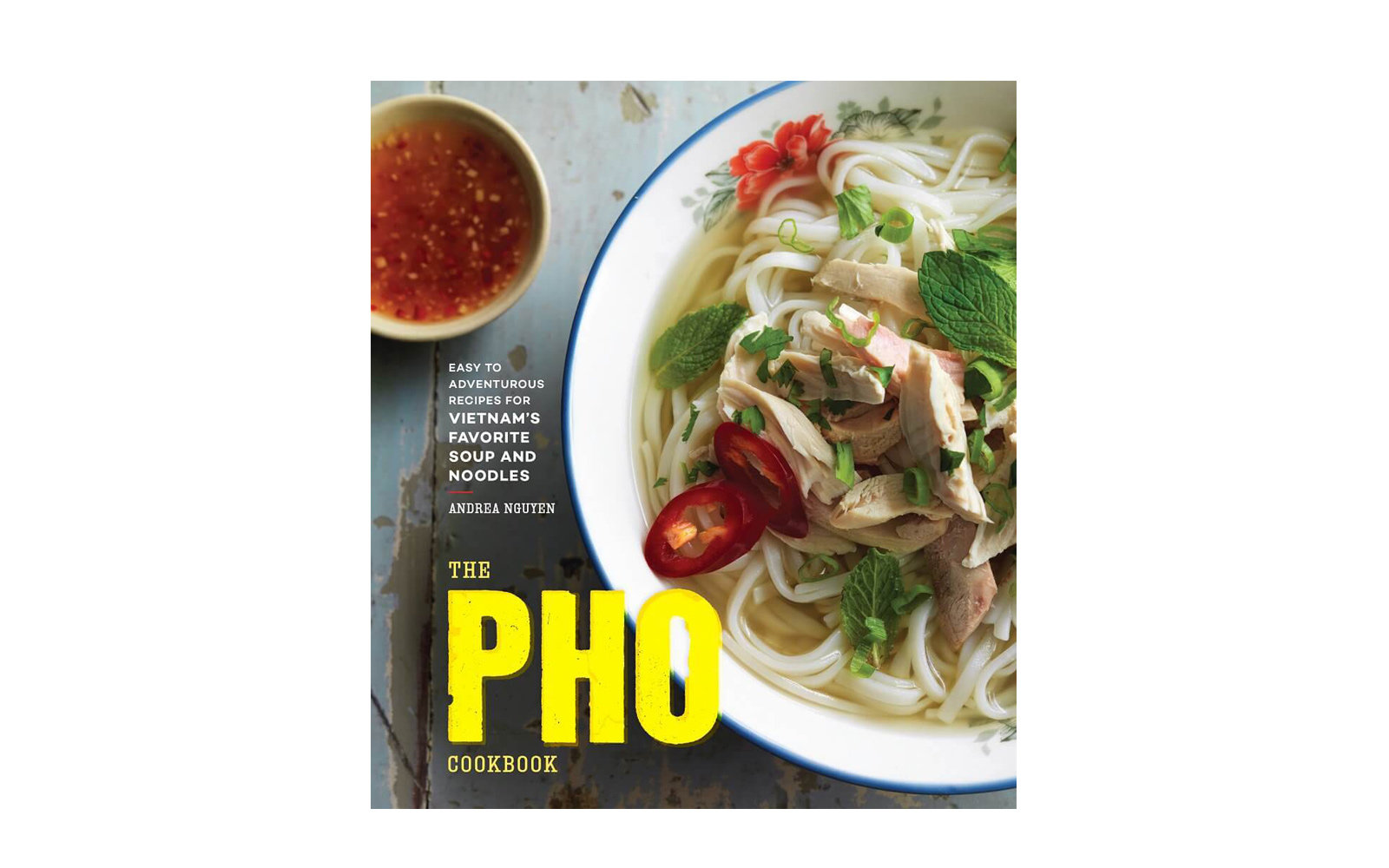 The Pho Cookbook, by Andrea Nguyen