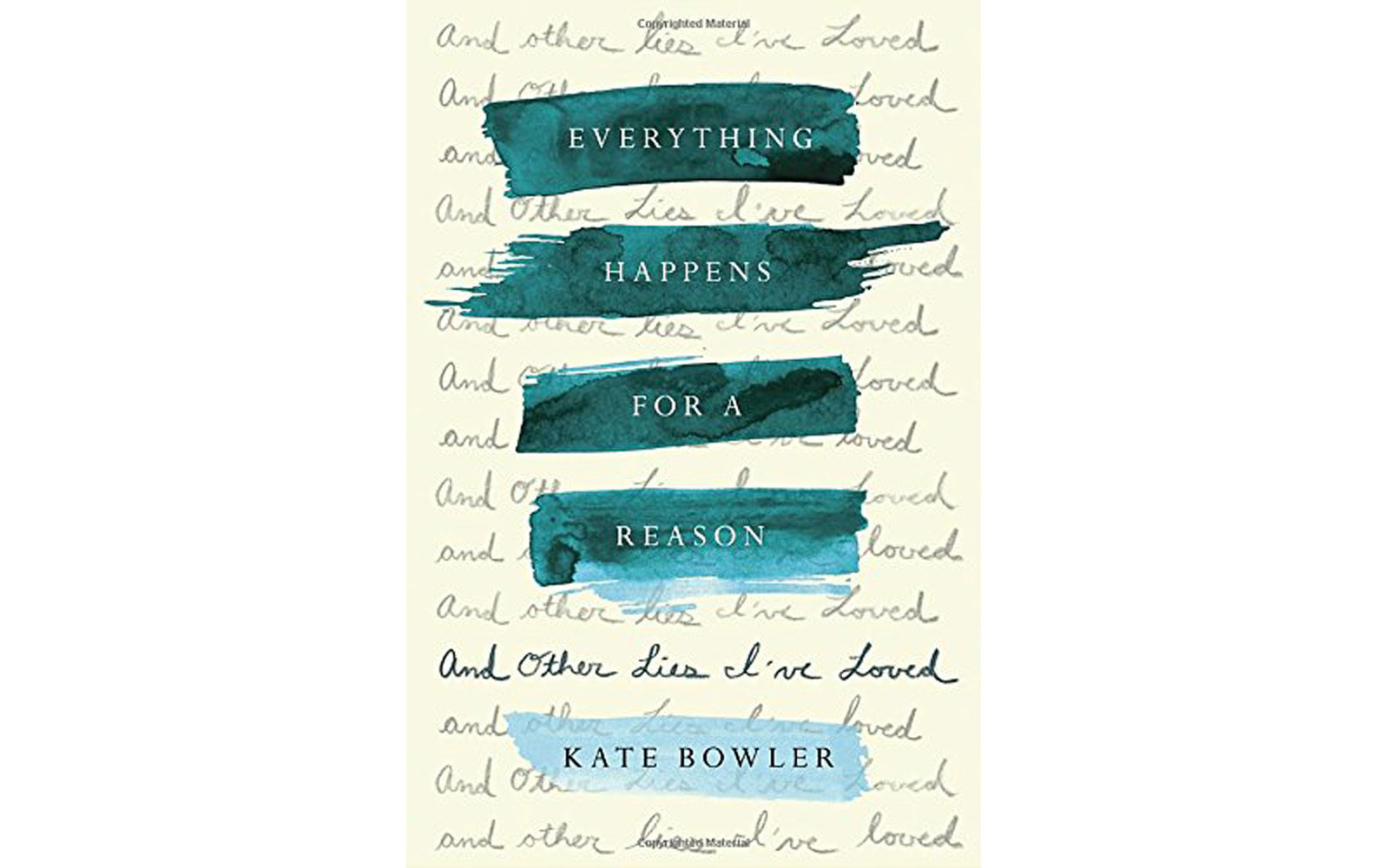 'Everything Happens For A Reason: And Other Lies I've Loved' by Kate Bowler