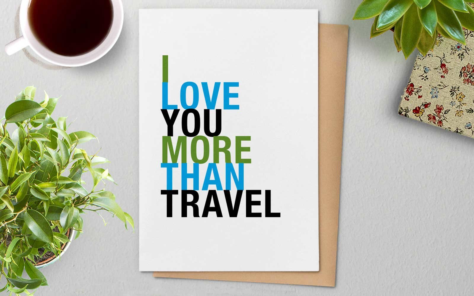 """I love you more than travel"" Valentine card"