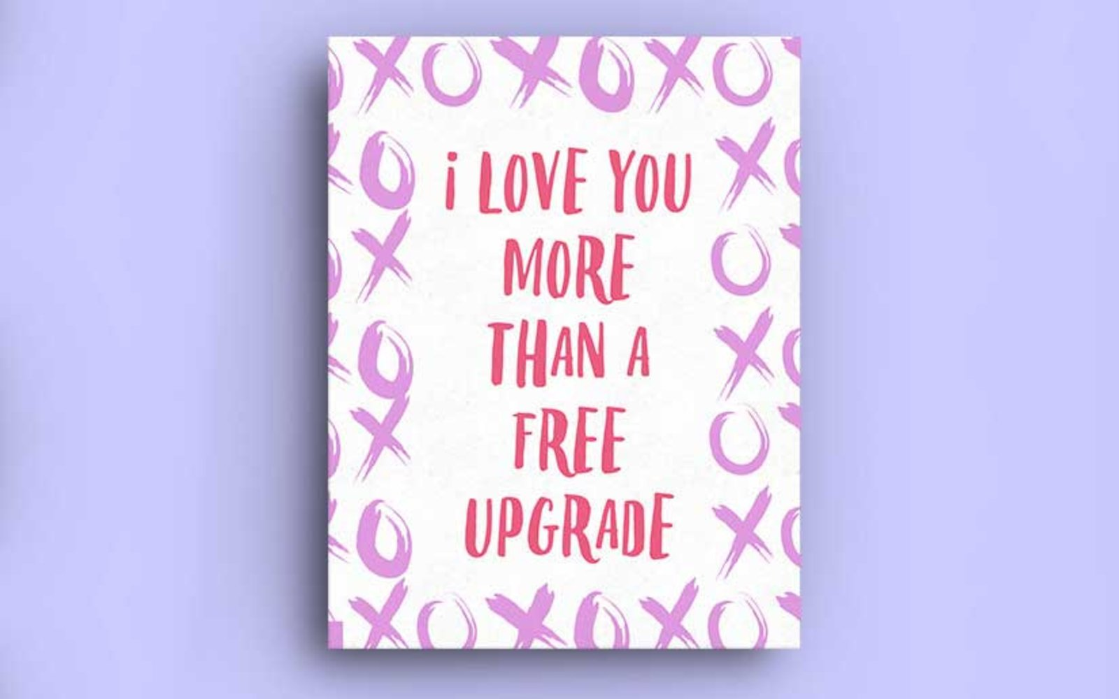 I love you more than a free upgrade  Valentine card