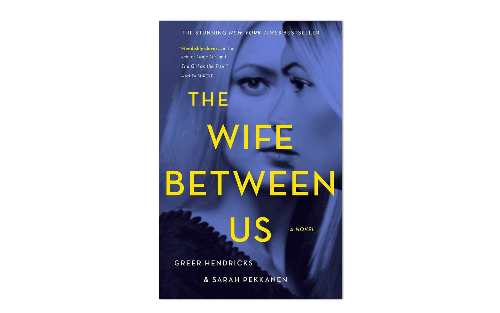 The Wife Between Us by Sarah Pekkanen and Greer Hendricks (St. Martin's Press)