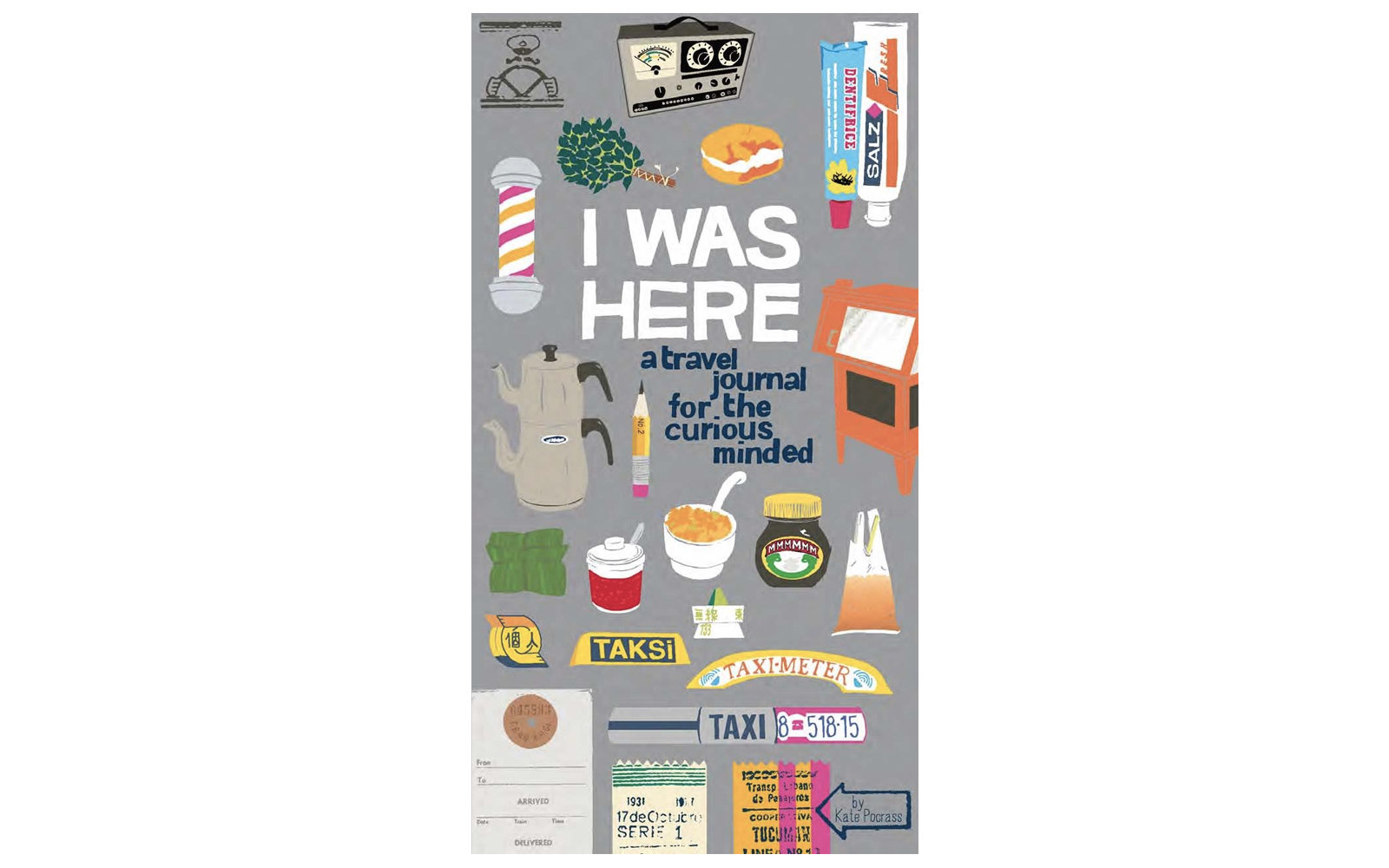 I Was Here: A Travel Journal for the Curious Minded Kate Pocrass
