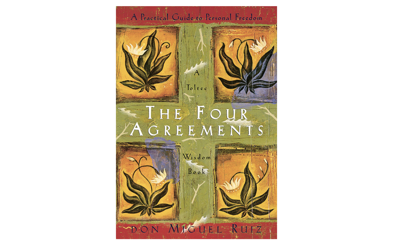 """The Four Agreements  by Don Miguel Ruiz"