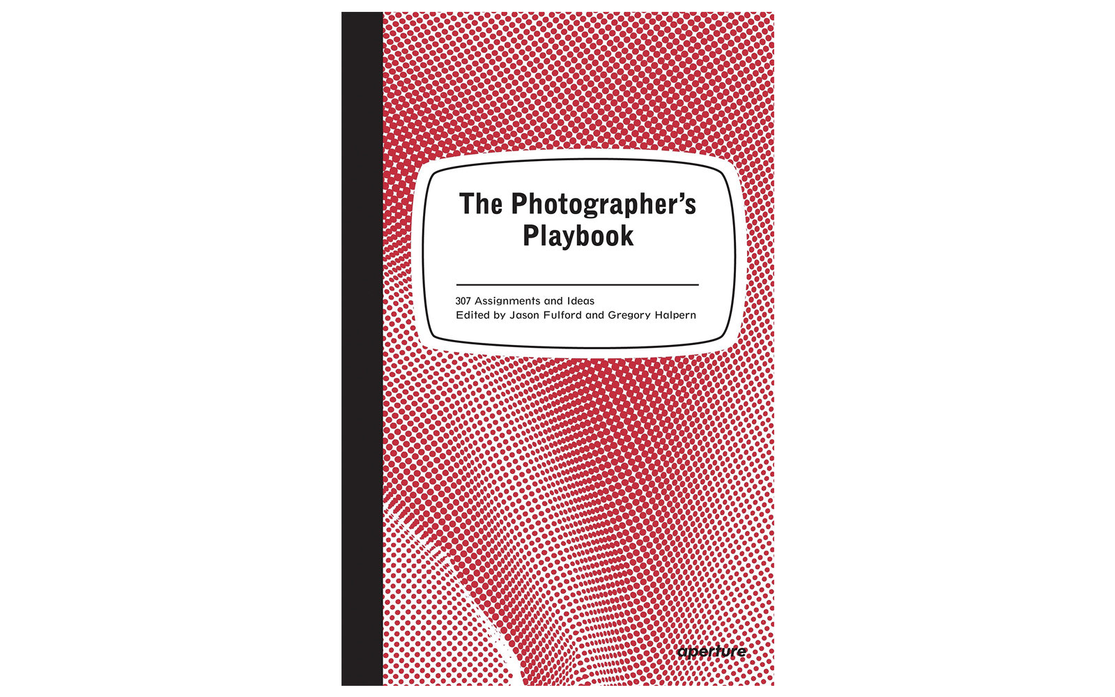 The Photographer's Playbook: 307 Assignments and Ideas  by Jason Fulford and Gregory Halpern